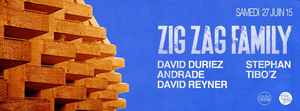 Zig Zag Family : David Duriez, Andrade, David Reyner, Stephan & Tibo'z