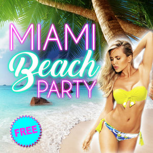MIAMI BEACH PARTY - entrée gratuite -