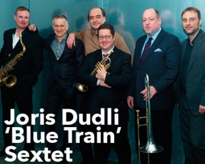 Joris Dudli « Blue Train » Sextet