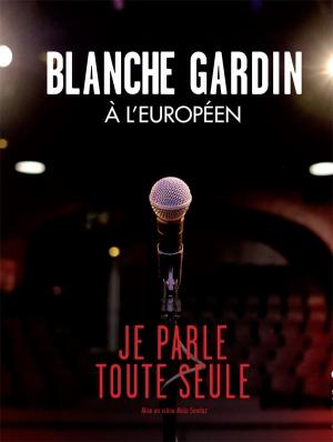 blanche gardin je parle toute seule trianon paris 75018 sortir paris le parisien. Black Bedroom Furniture Sets. Home Design Ideas