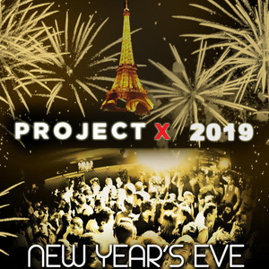 PROJET X NEW YEAR THE BIG PARTY 2019 ( 40€ + 10 CONSOS )