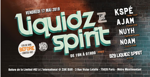 Before Liquidz Spirit ✦ w/ Kspé, Ajam, Nuyh, Noam & more !