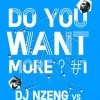 affiche DO YOU WANT MORE ? #1 : DJ NZENG vs DOCTEUR VINCE