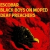 affiche ESCOBAR + BLACK BOYS ON MOPED + DEAF PREACHERS
