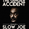 affiche THE GINGER ACCIDENT - HOMMAGE À SLOW JOE