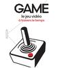 Game : le jeux vidéo à travers le temps