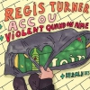 affiche Regis Turner, Accou et Violent Quand On Aime