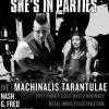 affiche She's in Parties : Machinalis Tarantulae + DJ's