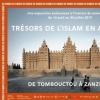 TRÉSORS DE L'ISLAM EN AFRIQUE - DE TOMBOUCTOU À ZANZIBAR