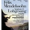 Félix Mendelssohn Symphonie n°2 Lobgesang
