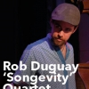 affiche Rob Duguay « Songevity » Quartet