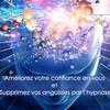 Renforcez votre confiance en vous et Supprimez vos angoisses par l'hypnose