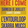 affiche HERE I COME & AFTERSHOW - L'ENTOURLOOP + SKARRA MUCCI