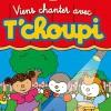 VIENS CHANTER AVEC T'CHOUPI -