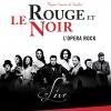 LE ROUGE ET LE NOIR - L'OPERA ROCK