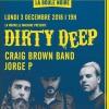 DIRTY DEEP + CRAIG BROWN BAND + JORGE P