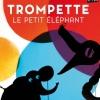 TROMPETTE LE PETIT ELEPHANT
