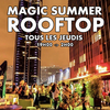 affiche MAGIC SUMMER ROOFTOP (TERRASSE GEANTE 1500M2 / BARBECUE GEANT / CLUB INTERIEUR / GRATUIT avec INVITATION)