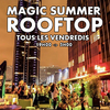 affiche MAGIC SUMMER FRIDAY ROOFTOP (TERRASSE / HAMBURGERS / CLUB INTERIEUR / GRATUIT avec INVITATION)