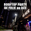 affiche ROOFTOP PARTY DE FOLIE au ACE (GRATUIT avec INVITATION A TELECHARGER)