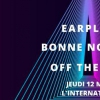 affiche Earplugs • Bonne Nouvelle • Off The Light / L'international