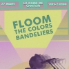 affiche FLOOM + BANDELIERS + THE COLORS