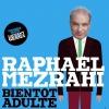 RAPHAEL MEZRAHI - BIENTOT ADULTE
