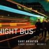 « NIGHT BUS » - GARY BRUNTON - BOJAN Z - SIMON GOUBERT
