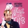 ANTHONY LINIATTO - IL ETAIT UNE FOIS