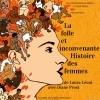 LA FOLLE ET INCONVENANTE - HISTOIRE DES FEMMES