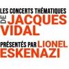 Les concerts thématiques de Jacques Vidal présentés Lionel Eskenazi