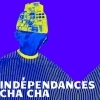 affiche INDEPENDANCES CHACHA - PARTIE 1