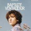 BAPTISTE VENTADOUR + 1ERE PARTIE