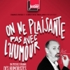 affiche ON NE PLAISANTE PAS AVEC L'HUMOUR - (Plateau France Inter)