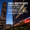 JUNGLE ROOFTOP PARTY @ ROOFTOP LE TOUT LE MONDE EN PARLE - GRATUIT avec INVITATION