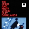 THE JESUS & MARY CHAIN - PLAYS DARKLANDS